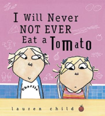 I Will Never Not Ever Eat a Tomato By Child, Lauren